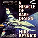 A Miracle of Rare Design (       UNABRIDGED) by Mike Resnick Narrated by Adam Verner