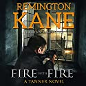 Fire with Fire: A Tanner Novel, Book 15 Audiobook by Remington Kane Narrated by Daniel Dorse