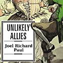 Unlikely Allies: How a Merchant, a Playwright, and a Spy Saved the American Revolution Audiobook by Joel Richard Paul Narrated by Arthur Morey