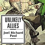Unlikely Allies: How a Merchant, a Playwright, and a Spy Saved the American Revolution | Joel Richard Paul