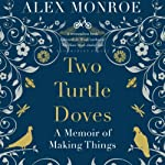 Two Turtle Doves: A Memoir of Making Things | Alex Monroe