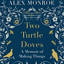 Two Turtle Doves: A Memoir of Making Things (       UNABRIDGED) by Alex Monroe Narrated by Sam Devereaux