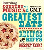 Southern Living Country Musics Greatest Eats - presented by CMT: Showstopping Recipes & Riffs from Countrys Biggest Stars