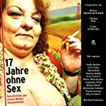 17 Jahre ohne Sex: Geschichten aus einem Wiener Stundenhotel   Nadja Bucher,Ann Cotten,David Hell