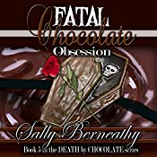 Fatal Chocolate Obsession: Death by Chocolate, Book 5 | Sally Berneathy