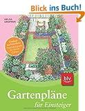 Gartenpl�ne f�r Einsteiger: Einfach nachmachen: Praxisbeispiele f�r kleine G�rten
