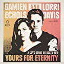 Yours for Eternity: A Love Story on Death Row (       UNABRIDGED) by Damien Echols, Lorri Davis Narrated by Damien Echols, Lorri Davis