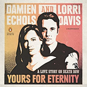 Yours for Eternity: A Love Story on Death Row | [Damien Echols, Lorri Davis]