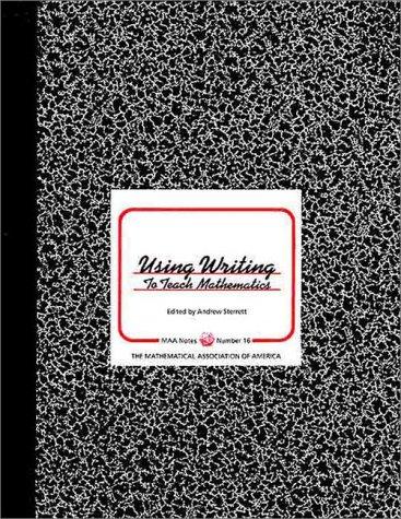 Using Writing to Teach Mathematics (Maa Notes)
