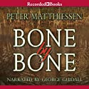 Bone by Bone (       UNABRIDGED) by Peter Matthiessen Narrated by George Guidall