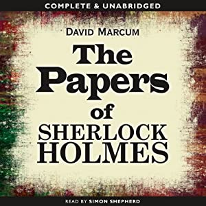 The Papers of Sherlock Holmes: Volume 1 | [David Marcum]