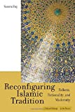 Reconfiguring Islamic Tradition: Reform, Rationality, and Modernity (Cultural Memory in the Present)