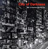 City of Darkness: Life in Kowloon Walled City
