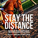 Stay the Distance, Book 1 Audiobook by Mara Dabrishus Narrated by Sarah Mollo-Christensen