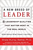 A New Breed of Leader: 8 Leadership Qualities That Matter Most in the Real World What Works, What Do