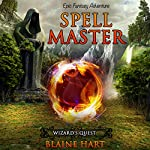 Epic Fantasy Adventure: Spell Master: Wizard's Quest, Book 1 | Blaine Hart