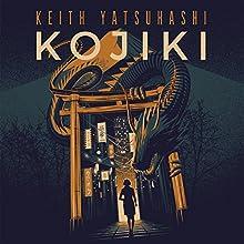 Kojiki Audiobook by Keith Yatsuhashi Narrated by Laurence Bouvard