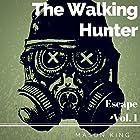 The Walking Hunter: Escape, Volume 1 Hörbuch von Mason King Gesprochen von: Paul Tolman