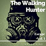 The Walking Hunter: Escape, Volume 1 | Mason King