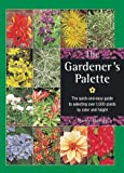 The Gardener's Palette:  The Quick-and-Easy Guide to Selecting Over 1,000 Plants by Color and Height