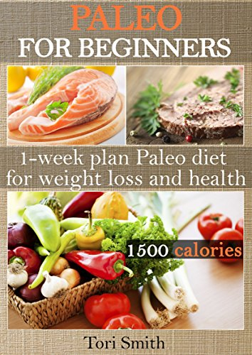 Paleo for Beginners: 1-week plan Paleo diet 1500 calories for weight loss and health