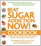 img - for Beat Sugar Addiction Now! Cookbook: Recipes That Cure Your Type of Sugar Addiction and Help You Lose Weight and Feel Great! book / textbook / text book