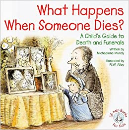 What Happens When Someone Dies?: A Child's Guide to Death ...