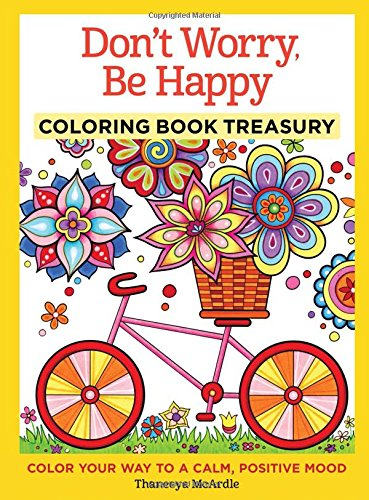 Download Don't Worry, Be Happy Coloring Book Treasury: Color Your Way To A Calm, Positive Mood (Coloring Collection)