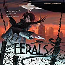 Ferals (       UNABRIDGED) by Jacob Grey Narrated by Josh Hurley
