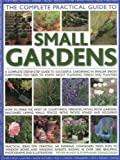 The Complete Practical Guide to Small Gardens: Practical ideas for creating 160 inspiring containers from pots to window boxes and hanging baskets, ... 2000 beautiful photographs and illustrations