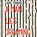 A Man Lies Dreaming Audiobook by Lavie Tidhar Narrated by Andrew Wincott
