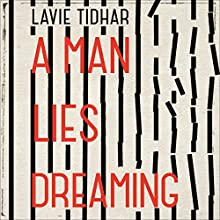 A Man Lies Dreaming (       UNABRIDGED) by Lavie Tidhar Narrated by Andrew Wincott
