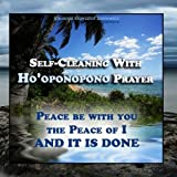 Self-cleaning With Hooponopono Prayer - Peace Be With You, The Peace of I - And It Is Done!