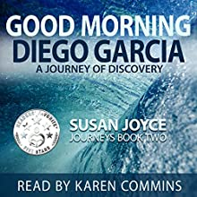 Good Morning Diego Garcia: A Journey of Discovery: Journeys, Book 2 Audiobook by Susan Joyce Narrated by Karen Commins