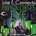 Beholder's Eye: Web Shifters, Book 1 (       UNABRIDGED) by Julie E. Czerneda Narrated by Luci Christian Bell