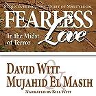 Fearless Love in the Midst of Terror: Rediscovering Jesus' Spirit of Martyrdom Hörbuch von David Witt, Dr. Mujahid El Masih Gesprochen von: Bill Witt