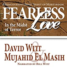Fearless Love in the Midst of Terror: Rediscovering Jesus' Spirit of Martyrdom | Livre audio Auteur(s) : David Witt, Dr. Mujahid El Masih Narrateur(s) : Bill Witt