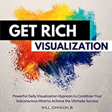 Get Rich Visualization: Powerful Daily Visualization Hypnosis to Condition Your Subconsious Mind to Achieve the Ultimate Success Audiobook by Will Johnson Jr. Narrated by David Deighton, Robert Gazy