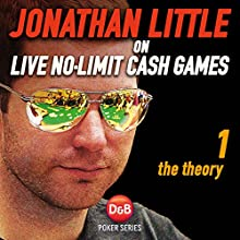 Jonathan Little on Live No-Limit Cash Games: The Theory: D&B Poker, Volume 1 (       UNABRIDGED) by Jonathan Little Narrated by Jonathan Little