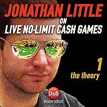 Jonathan Little on Live No-Limit Cash Games, Volume 1: The Theory | Livre audio Auteur(s) : Jonathan Little Narrateur(s) : Jonathan Little