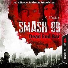 Dead End Bar (Smash99, 5) Hörbuch von J. S. Frank Gesprochen von: Nicolás Artajo, Julia Stoepel
