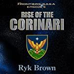 Rise of the Corinari: Frontiers Saga Series, Book 5 (       UNABRIDGED) by Ryk Brown Narrated by Jeffrey Kafer