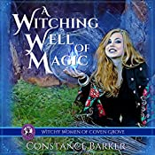 A Witching Well of Magic: Witchy Women of Coven Grove, Book 2 | Constance Barker
