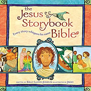 The Jesus Storybook Bible: Every Story Whispers His Name | [Sally Lloyd-Jones]