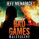 Bad Games: Malevolent: Bad Games Series, Book 4 | Jeff Menapace