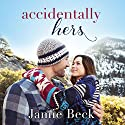 Accidentally Hers: Sterling Canyon Hörbuch von Jamie Beck Gesprochen von: Kate Rudd