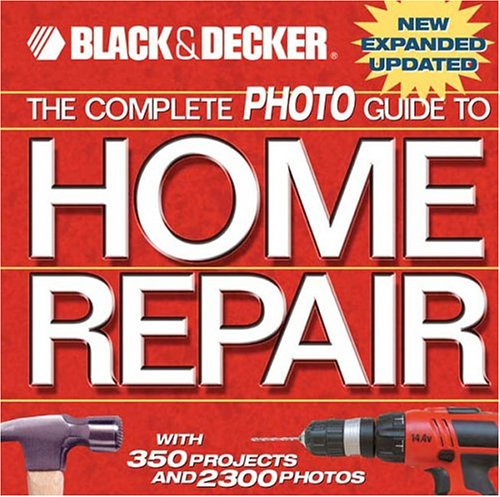 Complete Photo Guide To Home Repair : with 350 Projects and 2300 Photos, BLACK & DECKER