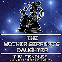 The Mother Serpent's Daughter: Zero Time Chronicles (       UNABRIDGED) by T.W. Fendley Narrated by Brenda Villanueva