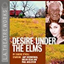 Desire Under the Elms Performance by Eugene O'Neill Narrated by Paul Adelstein, Orson Bean, Amy Brenneman, Dwier Brown, Maurice Chasse, Charlie Kimball