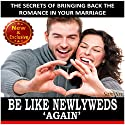 Be Like Newlyweds Again: The Secrets of Bringing Back the Romance in Your Marriage: Weddings by Sam Siv, Book 16 Audiobook by Sam Siv Narrated by Angel Clark